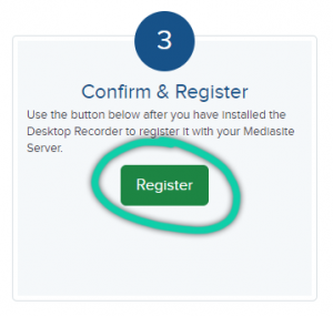 """Screenshot from My Mediasite. """"Confirm and Register: Use the button below after you have installed the Desktop Recorder to register it with your Mediasite Server."""""""