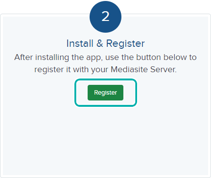 """Screenshot of the Mediasite portal, """"Download"""" page. Text states """"Install & Register. After installing the app, use the button below to register it with your Mediasite Server."""" Register button highlighted."""